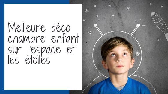 Top 10 : Meilleure déco chambre enfant sur l'espace et les étoiles